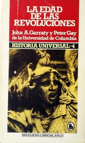 La edad de las revoluciones. Historia Universal: Garraty, John A.