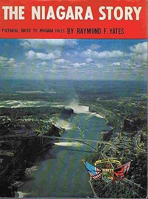 The Niagara Story: Pictorial Guide to Niagara: Raymond F. Yates