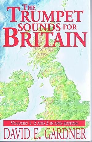 The Trumpet Sounds for Britain: Volumes 1,: David E Gardner