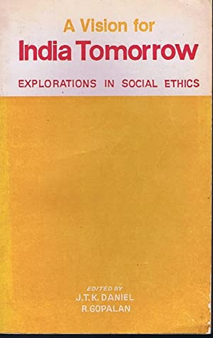 A Vision for India Tomorrow: Explorations in: J. T. K.
