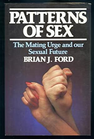 Patterns of Sex: The Mating Urge and: Brian J. Ford