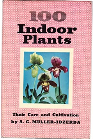 100 Indoor Plants: A. C. Muller-Idzerda