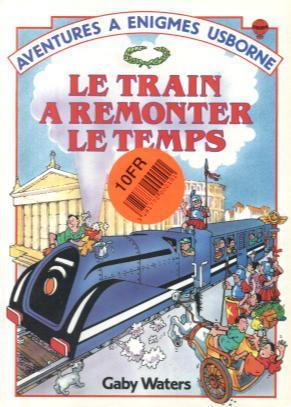 Le Train A Remonter Le temps: Aventures a Enigmes Usborne: Gaby Waters