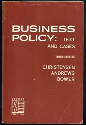 Business Policy: Text and Cases: C. Roland Christensen, Kenneth R. Andrews, Joseph L. Bower