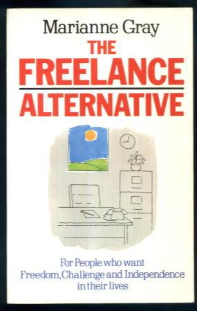 The Freelance Alternative: For People Who Want Freedom, Challenge and Independence in Their Lives