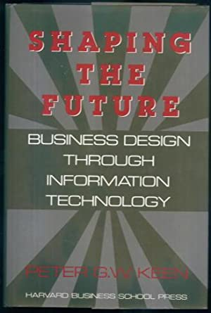 Shaping The Future: Business Design Through Information Technology