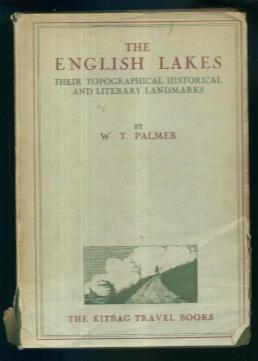 The English Lakes: Their Topographical Historical and: W. T. Palmer
