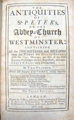 The Antiquities of St. Peter's, or, the Abbey-Church of Westminster: Containing All the ...