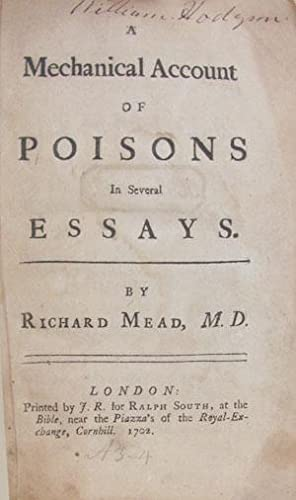A Mechanical Account of Poisons in Several Essays.: Mead, Richard