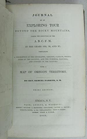 Journal of an Exploring Tour Beyond the Rocky Mountains, Under the Direction of the A. B. C. F. M. ...