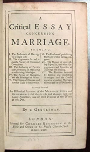 A Critical Essay Concerning Marriage. To Which Is Added, An Historical Account of the Marriage ...