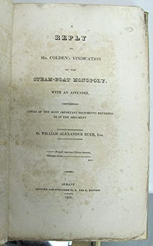 A Reply to Mr. Colden's Vindication of the Steam-Boat Monopoly. With an Appendix, Containing ...
