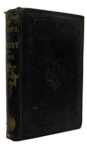History of California, from Its Discovery to the Present Time; Containing Also a Full Description ...