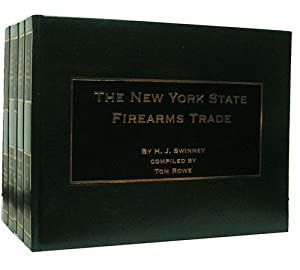 The New York State Firearms Trade Complete Five Volume Set.: Rowe, Tom, ed.