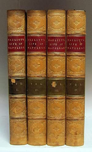 The Life of Napoleon Buonaparte. Second Edition, Revised by His Son.: Hazlitt, William