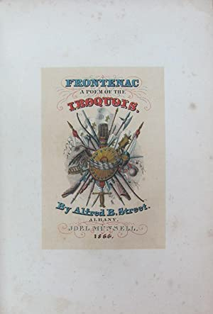 Frontenac: A Poem of the Iroquois.: Street, Alfred B.