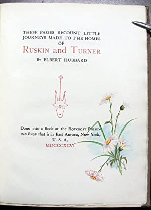 These Pages Recount Little Journeys Made to the Homes of Ruskin and Turner.: Hubbard, Elbert