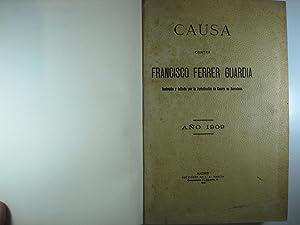 CAUSA CONTRA FRANCISCO FERRER GUARDIA INSTRUIDA Y FALLADA POR LA JURISDICCIÓN DE GUERRA EN ...