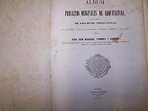 ALBUM DE PROYECTOS ORIGINALES DE ARQUITECTURA, ACOMPAÑADOS DE LECCIONES ESPLICATIVAS: MANUEL...