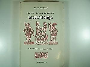 LA VIDA Y LA MUERTE DEL BANDOLERO SERRALLONGA: REVISION DE SU PROCESO JUDICIAL: MON PASCUAL, JUAN