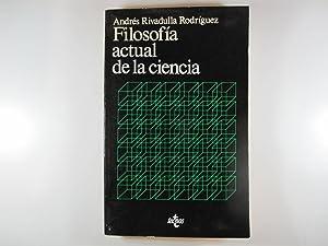 FILOSOFÍA ACTUAL DE LA CIENCIA: ANDRÉS RIVADULLA RODRÍGUEZ