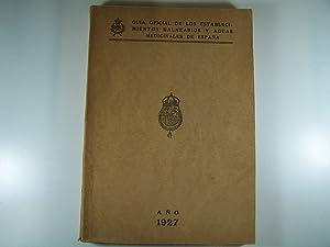 GUIA OFICIAL DE LOS ESTABLECIMIENTOS BALNEARIOS Y AGUAS MEDICINALES DE ESPAÑA 1927