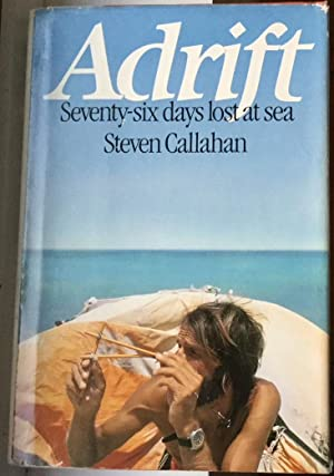 Adrift Seventy Six Days Lost At Sea Steven Callahan