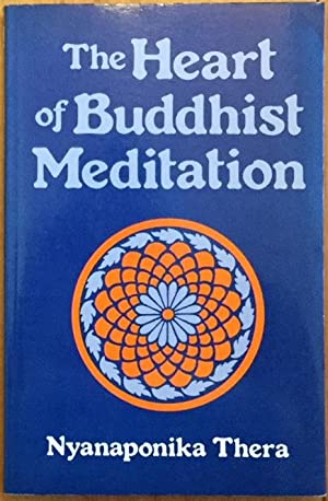 The Heart of Buddhist Meditation: Satipatthna: A Handbook of Mental Training Based on the Buddha'...