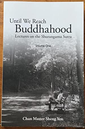 Until We Reach Buddhahood: Lectures on the Shurangama Sutra, Volume One