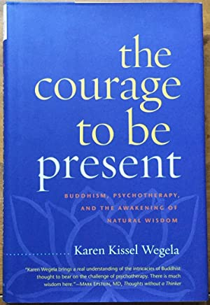 The Courage to Be Present: Buddhism, Psychotherapy, and the Awakening of Natural Wisdom