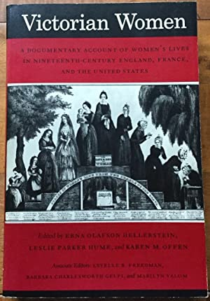 Victorian Women: A Documentary Account of Women's Lives in Nineteenth-Century England, France, an...