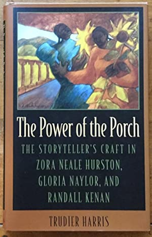 The Power of the Porch: The Storyteller's Craft in Zora Neale Hurston, Gloria Naylor, and Randall...