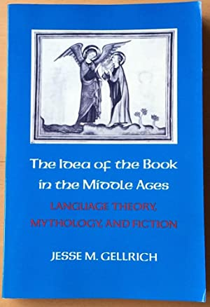 The Idea of the Book in the Middle Ages: Language, Theory, Mythology, and Fiction