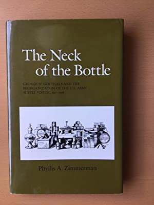 The Neck of the Bottle: George W. Goethals and the Reorganization of the U.S. Army Supply System,...