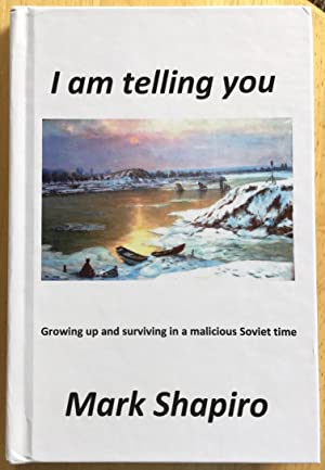 I Am Telling You: Growing Up and Surviving in a Malicious Soviet Time