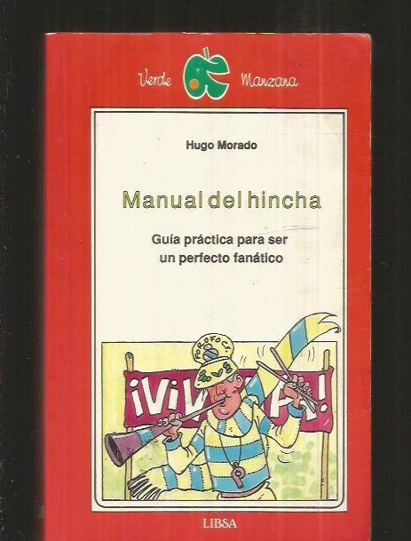 MANUAL DEL HINCHA. GUIA PRACTICA PARA SER UN PERFECTO FANATICO - MORADO, HUGO