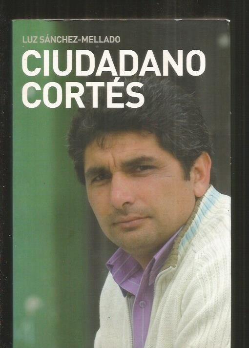 CIUDADANO CORTES. UN TESTIMONIO DE AMOR, CORAJE Y LUCHA - SANCHEZ-MELLADO, LUIS
