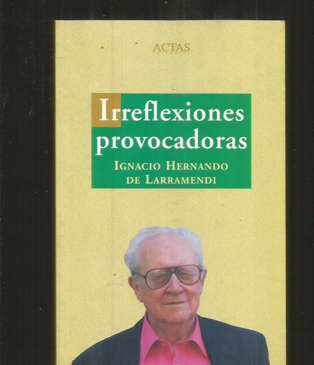 IRREFLEXIONES PROVOCADORAS - HERNANDO DE LARAMENDI, IGNACIO
