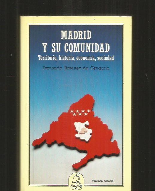 MADRID Y SU COMUNIDAD. TERRITORIO, HISTORIA, ECONOMIA, SOCIEDAD - JIMENEZ DE GREGORIO, FERNANDO