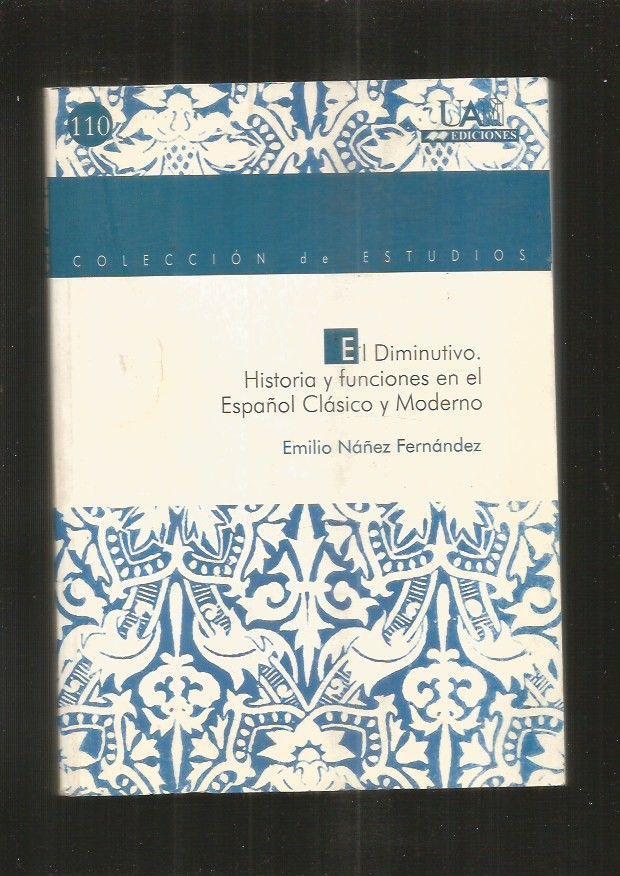 DIMINUTIVO - EL. HISTORIA Y FUNCIONES EN EL ESPAÑOL CLASICO Y MODERNO - NAÑEZ FERNANDEZ, EMILIO