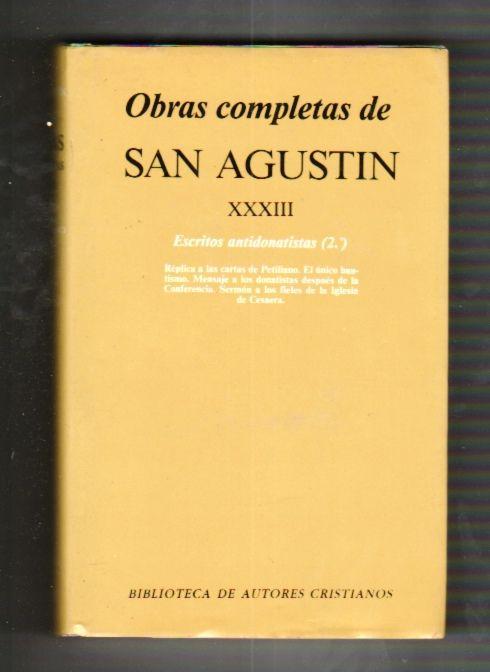 OBRAS COMPLETAS DE SAN AGUSTIN. TOMO XXXIII: ESCRITOS ANTIDONATISTAS (2º): REPLICA A LAS CARTAS DE PETILIANO / EL UNICO BAUTISMO / MENSAJE A LOS DONATISTAS DESPUES DE LA CONFERENCIA / SERMON A LOS FIELES DE LA IGLESIA DE CESAERA - SAN AGUSTIN