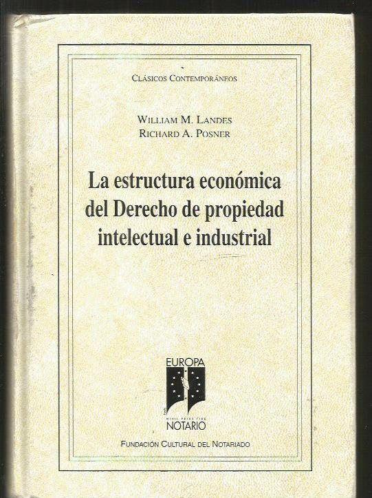 ESTRUCTURA ECONOMICA DEL DERECHO DE PROPIEDAD INTELECTUAL E INDUSTRIAL - LANDES, WILLIAM M. Y POSNER, RICHARD A.