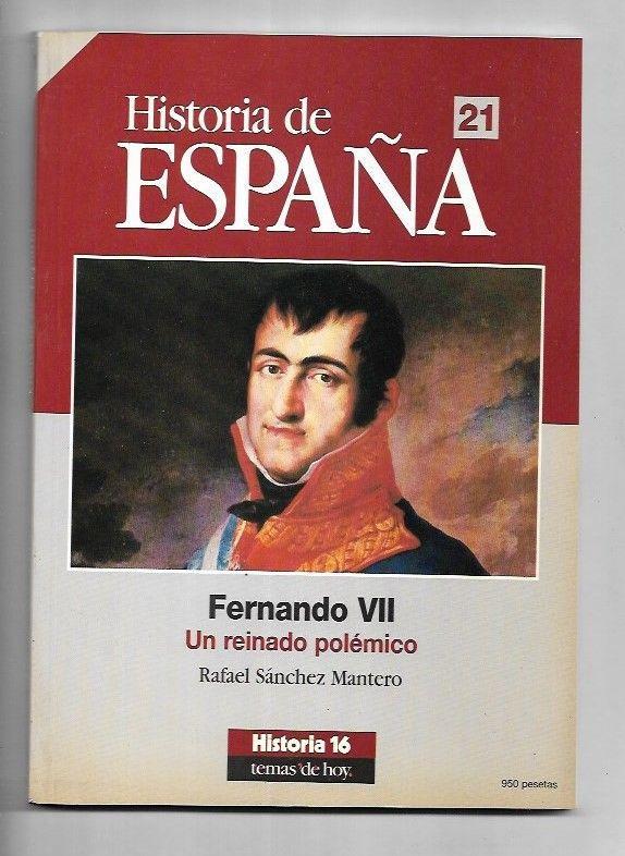 HISTORIA DE ESPAÑA. NUMERO 21: FERNANDO VII. UN REINADO POLEMICO - SANCHEZ MANTERO, RAFAEL