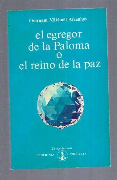 EGREGOR DE LA PALOMA O EL REINO DE LA PAZ - EL - AIVANHOV, OMRAAM MIKHAEL