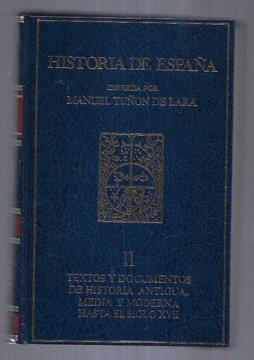 HISTORIA DE ESPAÑA. TOMO 11: TEXTOS Y DOCUMENTOS DE HISTORIA ANTIGUA, MEDIA Y MODERNA HASTA EL SIGLO XVII - TUÑON DE LARA, MANUEL (DIRECCION)