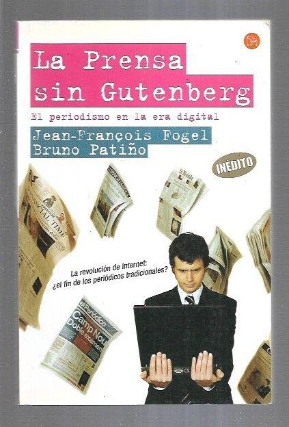 PRENSA SIN GUTENBERG - LA. EL PERIODICO EN LA ERA DIGITAL - FOGEL, JEAN-FRANÇOIS Y PATIÑO, BRUNO