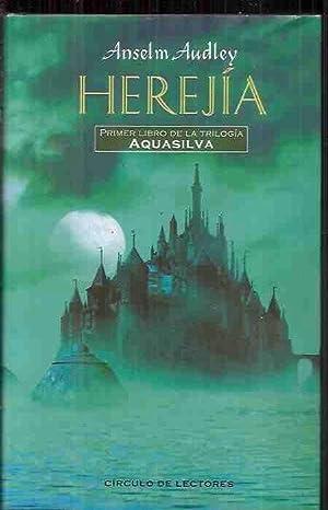 HEREJIA. PRIMER LIBRO DE LA TRILOGIA AQUASILVA: AUDLEY, ANSELM