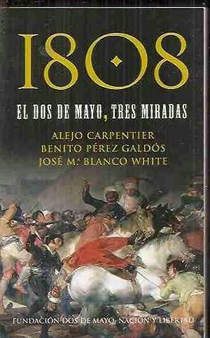 1808, EL DOS DE MAYO, TRES MIRADAS: CARPENTIER, ALEJO / BENITO PÉREZ GALDÓS / JOSÉ MARÍA BLANCO ...