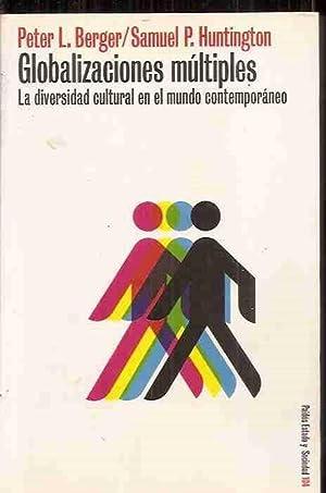 GLOBALIZACIONES MULTIPLES. LA DIVERSIDAD CULTURAL EN EL MUNDO CONTEMPORANEO: BERGER, PETER L. / ...