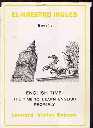 ENGLISH TIME (THE TIME TO LEARN ENGLISH PROPERLY)- EL MAESTRO INGLES - TOMO 18: ROBSON, LEONARD ...